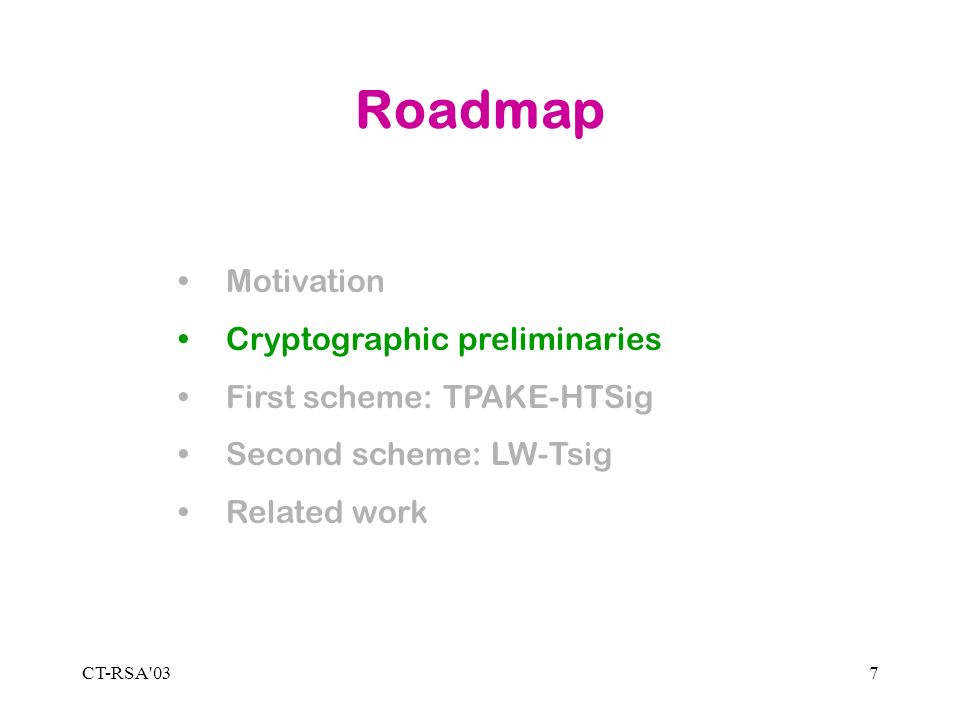 CT-RSA 037 Roadmap Motivation Cryptographic preliminaries First scheme: TPAKE-HTSig Second scheme: LW-Tsig Related work