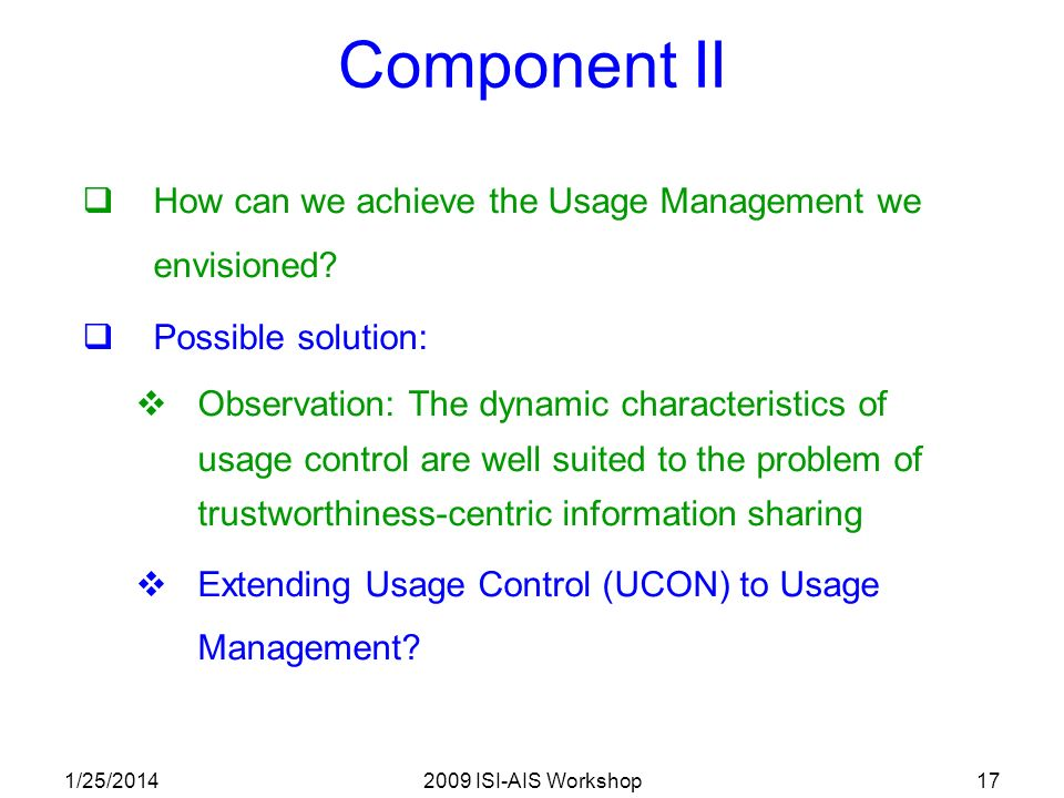 1/25/20142009 ISI-AIS Workshop17 Component II How can we achieve the Usage Management we envisioned.