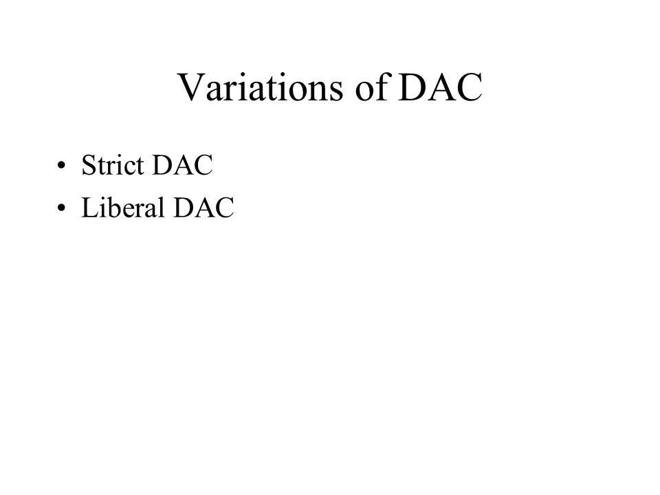 Variations of DAC Strict DAC Liberal DAC