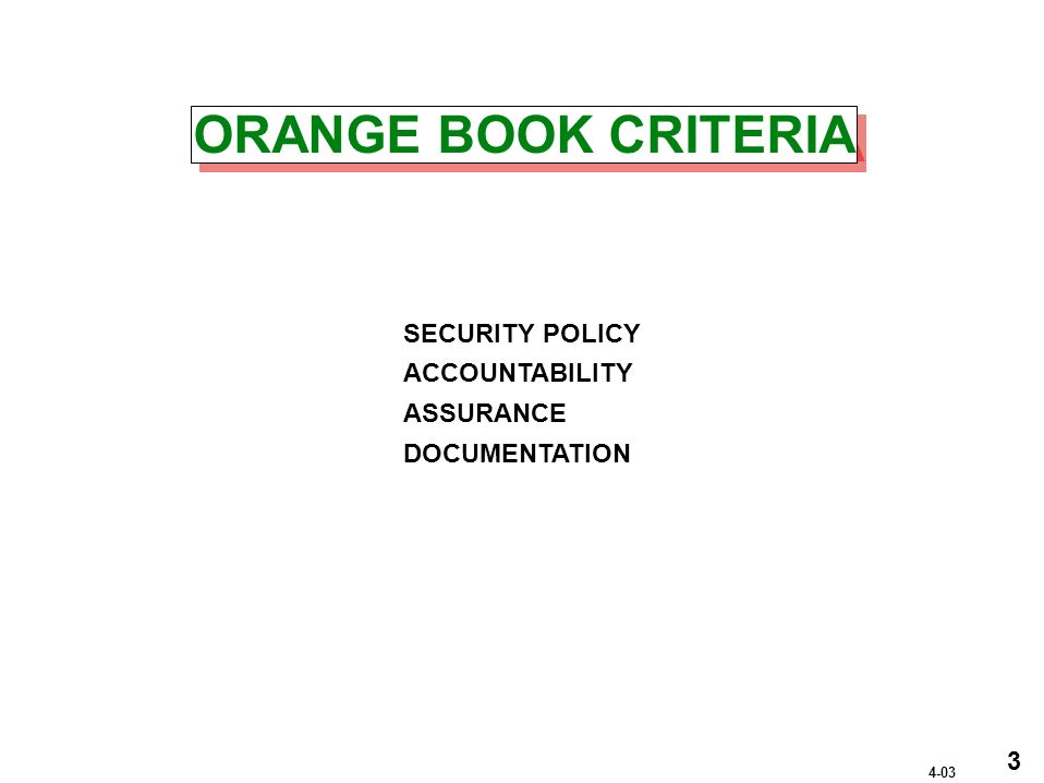 ORANGE BOOK CRITERIA SECURITY POLICY ACCOUNTABILITY ASSURANCE DOCUMENTATION