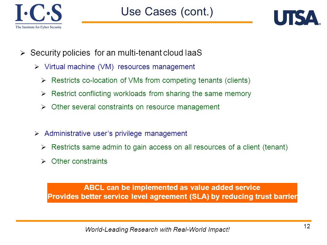 12 World-Leading Research with Real-World Impact! Security policies for an multi-tenant cloud IaaS Virtual machine (VM) resources management Restricts
