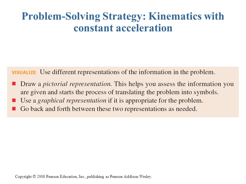 Copyright © 2008 Pearson Education, Inc., publishing as Pearson Addison-Wesley. Problem-Solving Strategy: Kinematics with constant acceleration