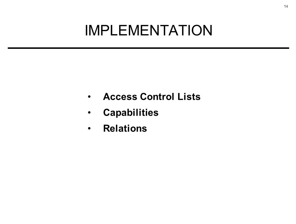 14 IMPLEMENTATION Access Control Lists Capabilities Relations