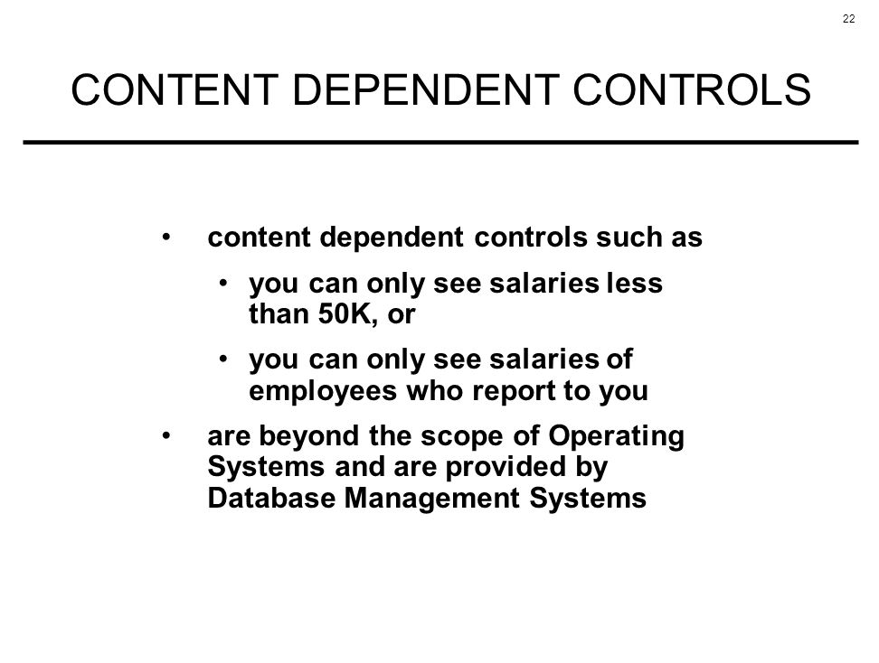 22 CONTENT DEPENDENT CONTROLS content dependent controls such as you can only see salaries less than 50K, or you can only see salaries of employees wh