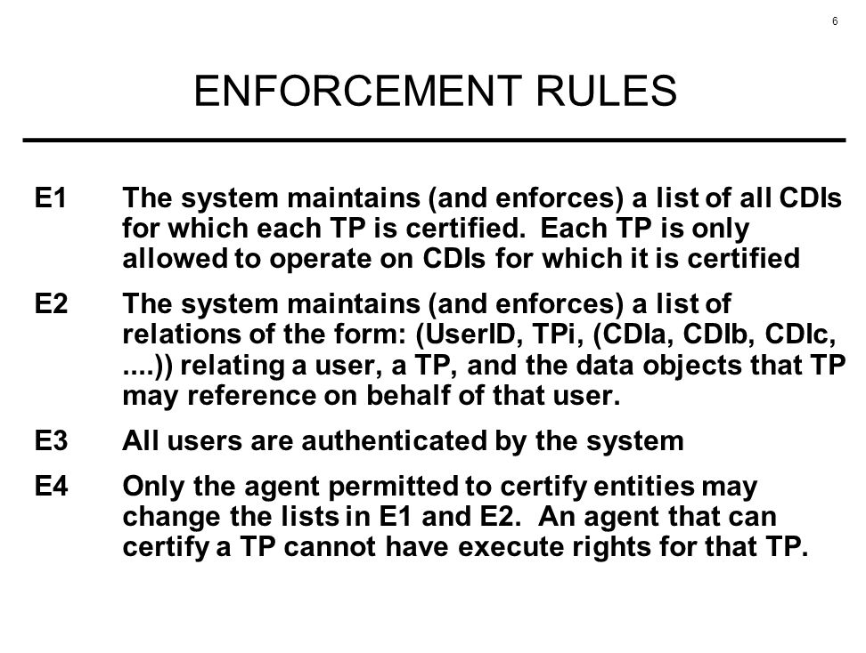 6 ENFORCEMENT RULES E1The system maintains (and enforces) a list of all CDIs for which each TP is certified. Each TP is only allowed to operate on CDI