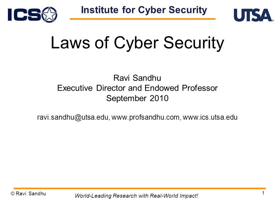1 Laws of Cyber Security Ravi Sandhu Executive Director and Endowed Professor September © Ravi Sandhu World-Leading Research with Real-World Impact.