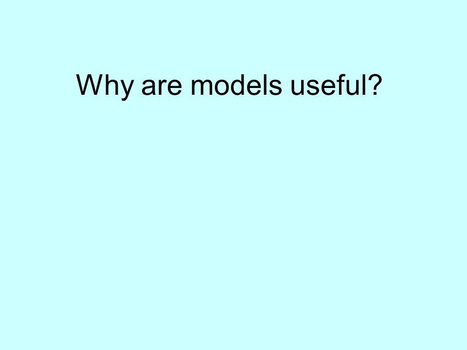 Why are models useful?