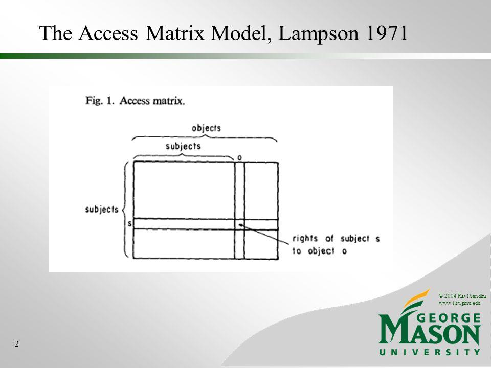 © 2004 Ravi Sandhu www.list.gmu.edu 2 The Access Matrix Model, Lampson 1971