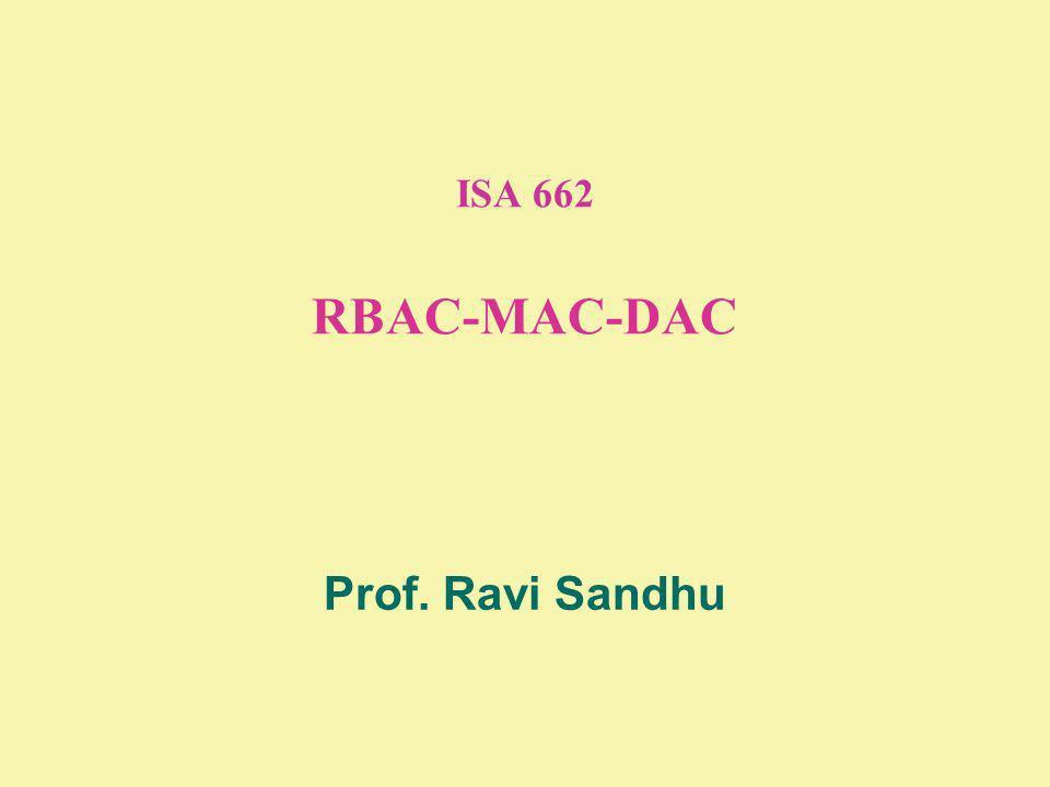 ISA 662 RBAC-MAC-DAC Prof. Ravi Sandhu
