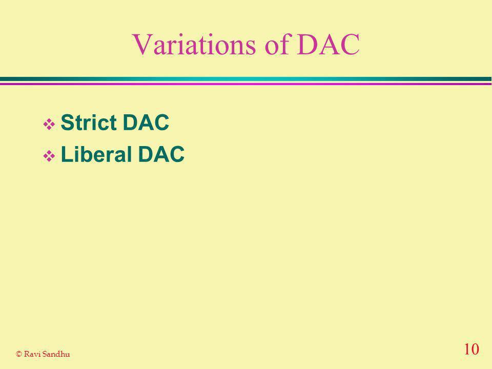 10 © Ravi Sandhu Variations of DAC Strict DAC Liberal DAC