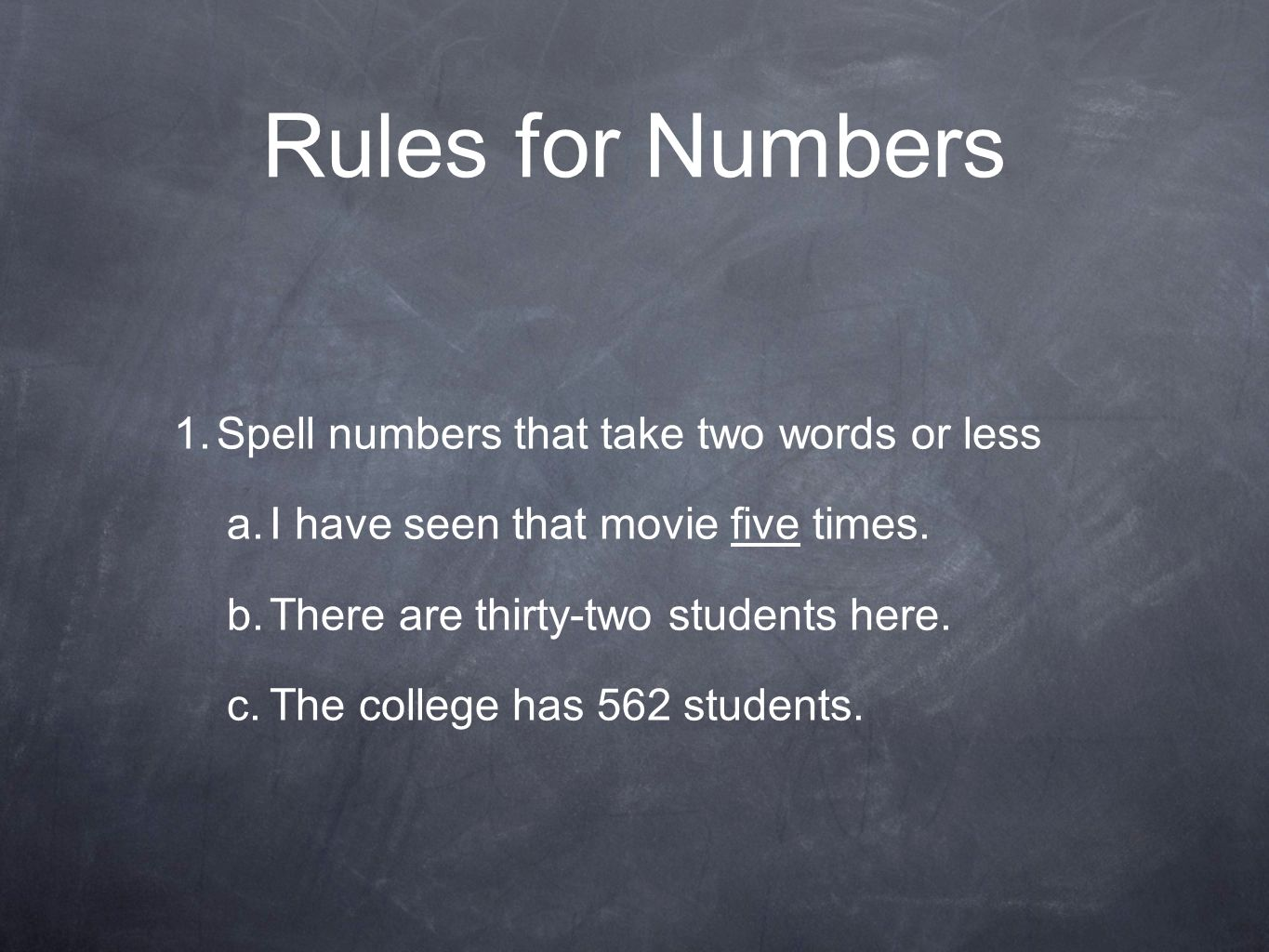 Rules for Numbers 1. Spell numbers that take two words or less a.