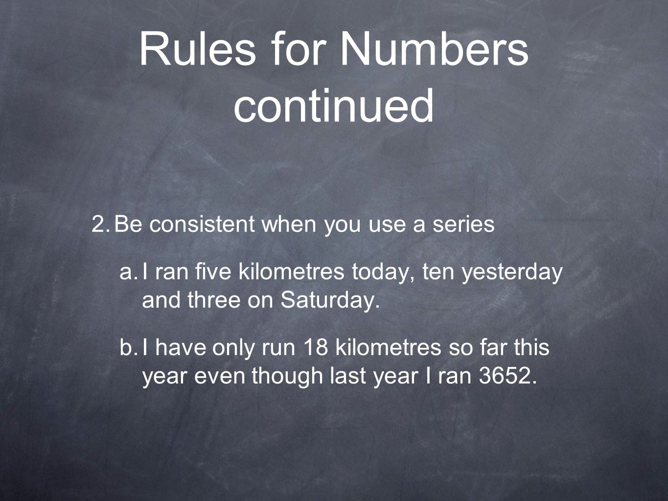 Rules for Numbers continued 2. Be consistent when you use a series a.