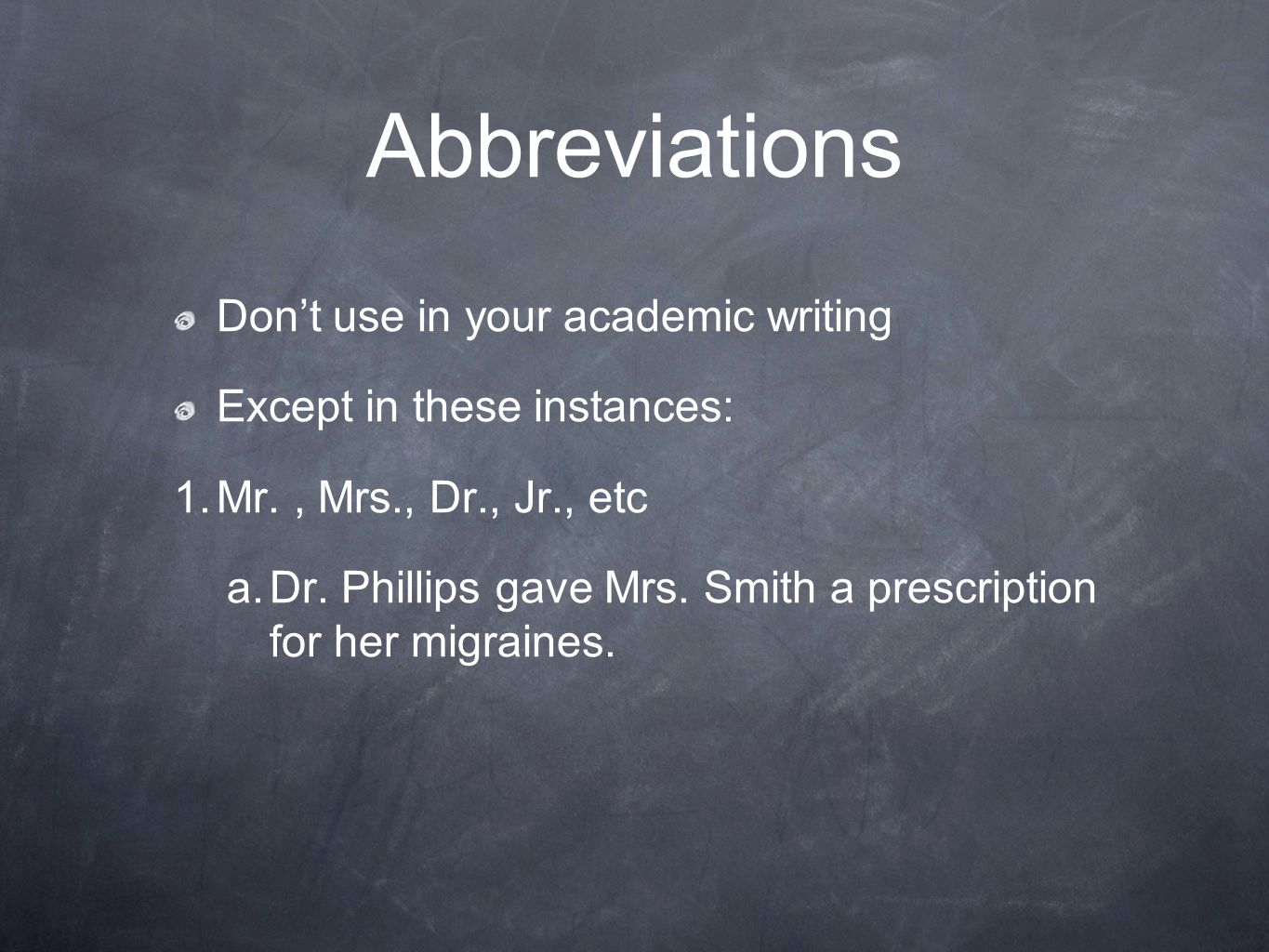 Abbreviations Dont use in your academic writing Except in these instances: 1.