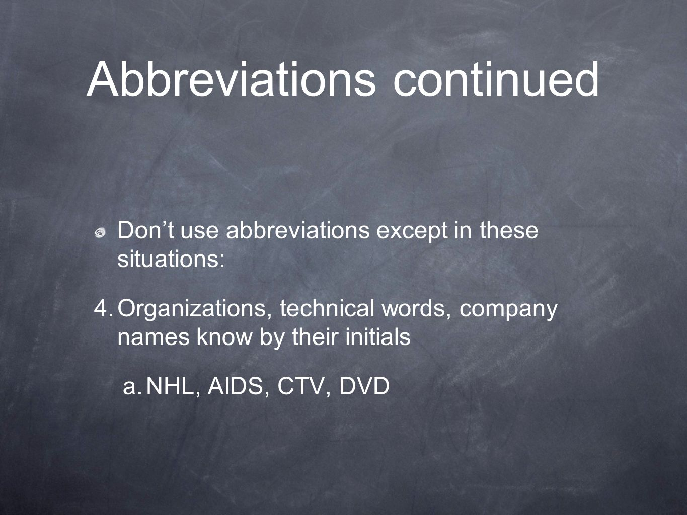 Abbreviations continued Dont use abbreviations except in these situations: 4.