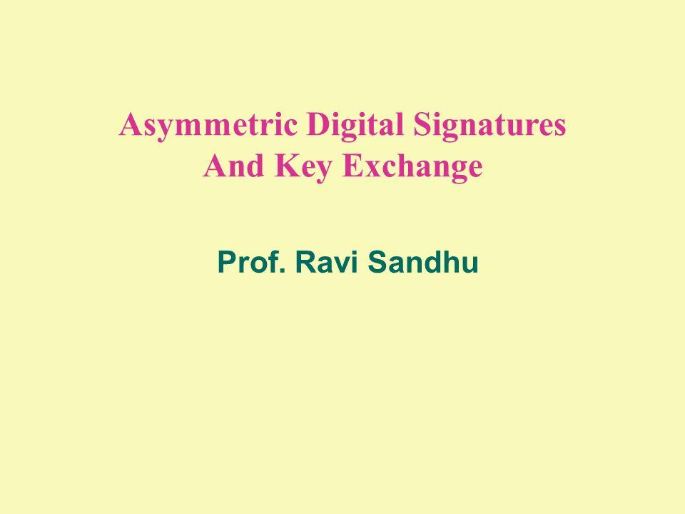 Asymmetric Digital Signatures And Key Exchange Prof. Ravi Sandhu