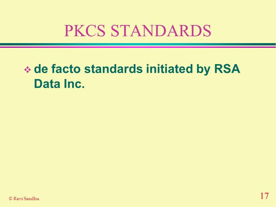 17 © Ravi Sandhu PKCS STANDARDS de facto standards initiated by RSA Data Inc.