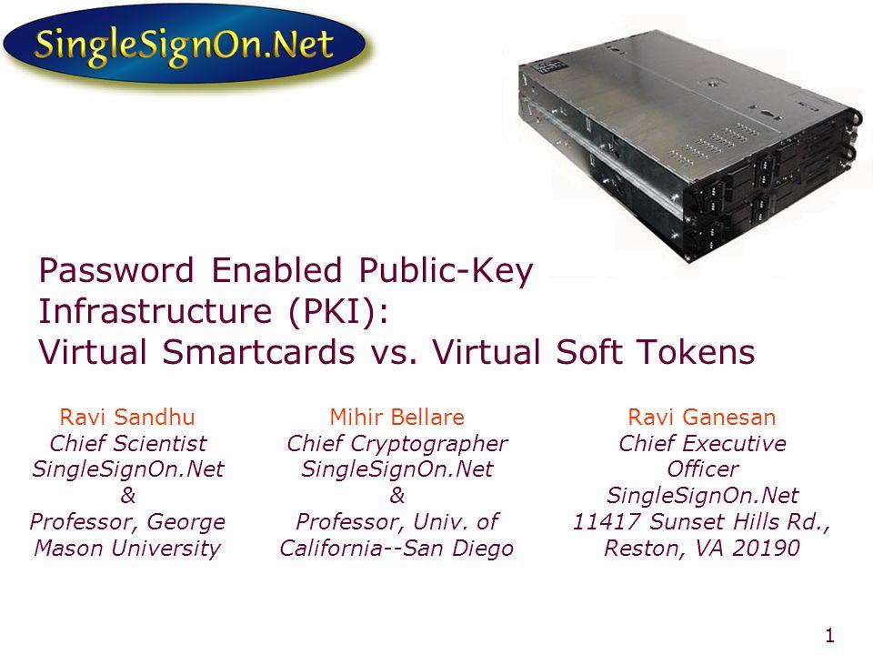 1 Ravi Sandhu Chief Scientist SingleSignOn.Net & Professor, George Mason University Mihir Bellare Chief Cryptographer SingleSignOn.Net & Professor, Univ.