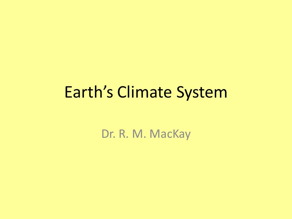 Earths Climate System Dr. R. M. MacKay