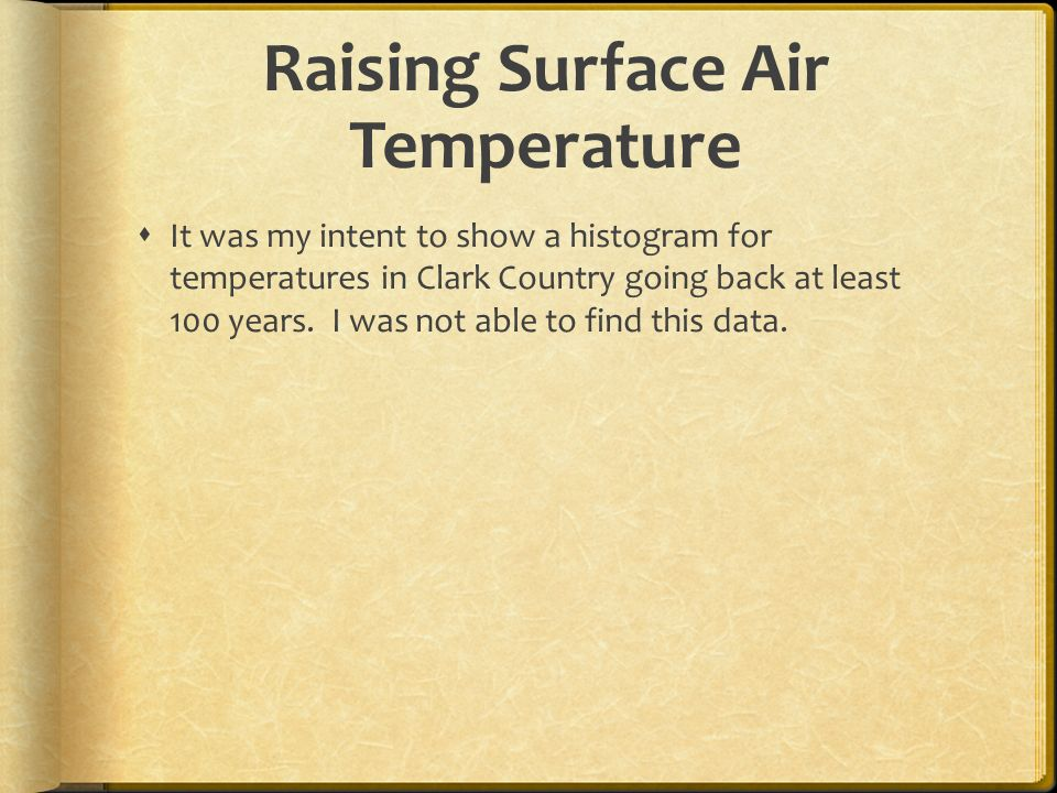 Raising Surface Air Temperature It was my intent to show a histogram for temperatures in Clark Country going back at least 100 years.