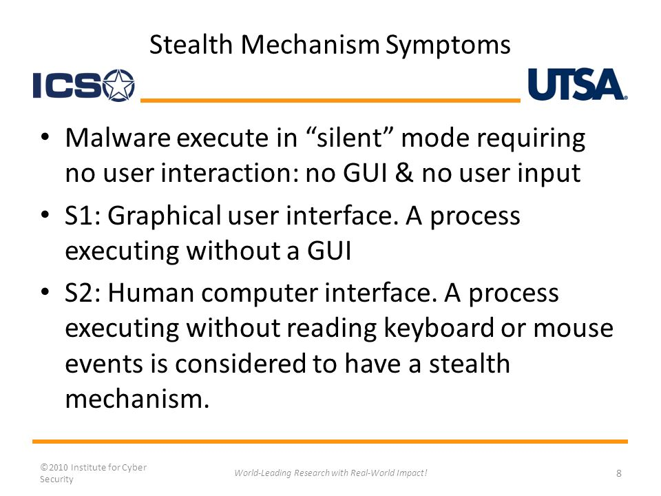 Stealth Mechanism Symptoms Malware execute in silent mode requiring no user interaction: no GUI & no user input S1: Graphical user interface.