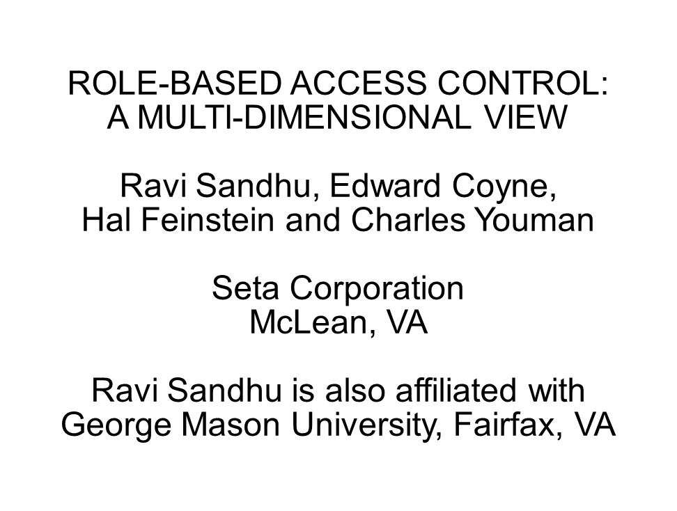 ROLE-BASED ACCESS CONTROL: A MULTI-DIMENSIONAL VIEW Ravi Sandhu, Edward Coyne, Hal Feinstein and Charles Youman Seta Corporation McLean, VA Ravi Sandhu is also affiliated with George Mason University, Fairfax, VA