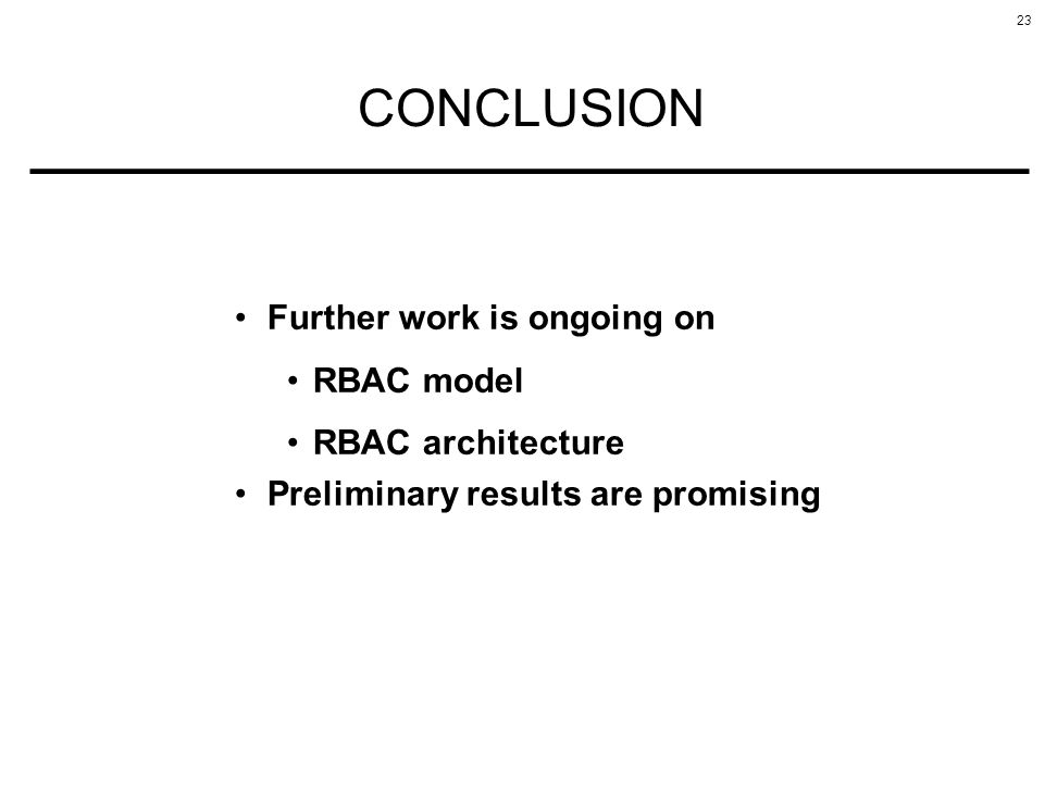 23 CONCLUSION Further work is ongoing on RBAC model RBAC architecture Preliminary results are promising