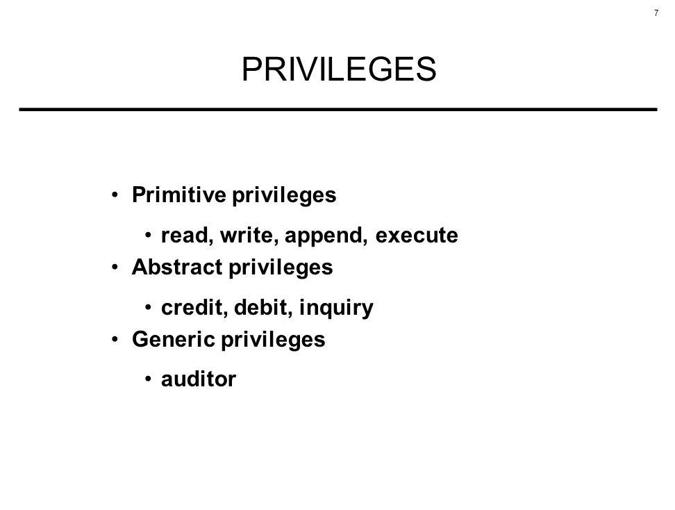 7 PRIVILEGES Primitive privileges read, write, append, execute Abstract privileges credit, debit, inquiry Generic privileges auditor