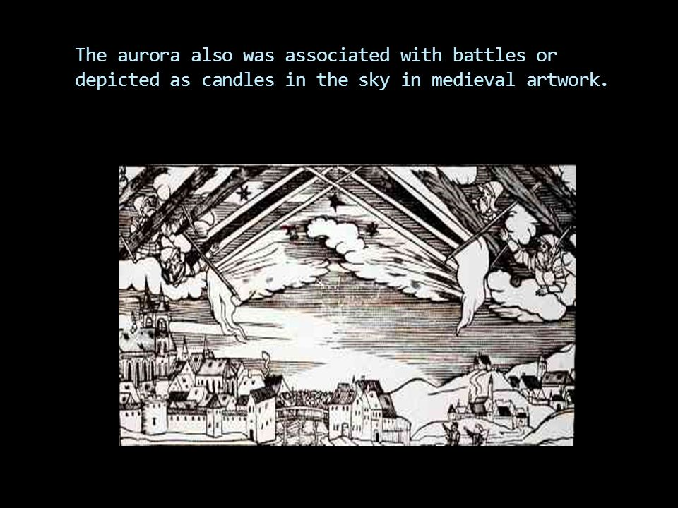 In medieval days, people feared the dark red glow of the aurora because they believed it to be a bad omen. Medieval depiction of a red aurora