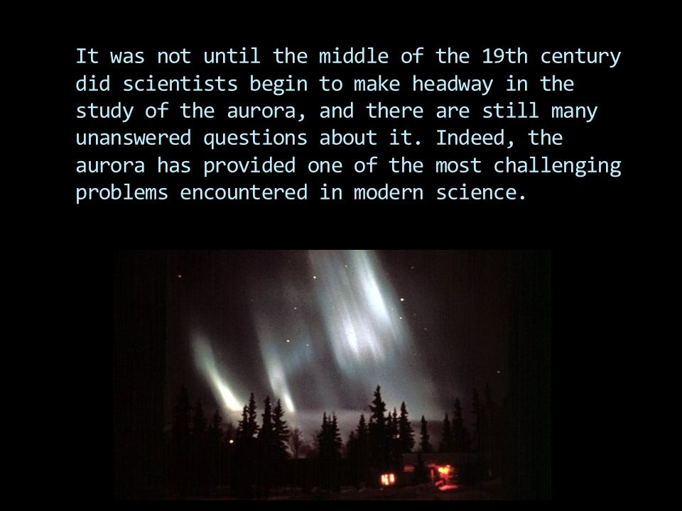 Early researchers came up with many theories and scientific explanations for the aurora. They wondered if it was reflected firelight from the edge of
