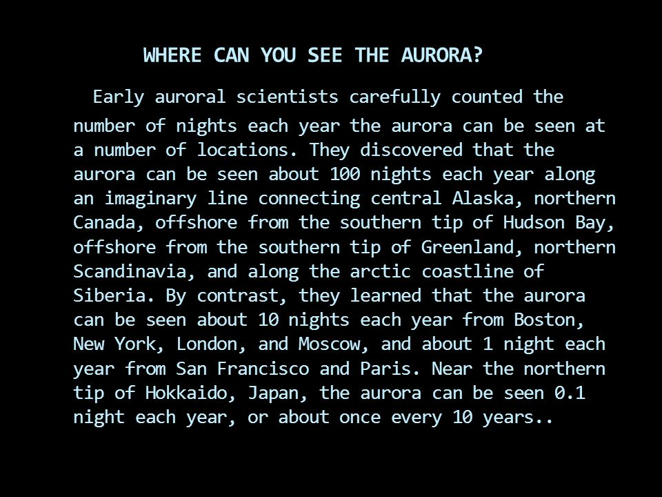 Most weather phenomena occur well below the aurora. Although the aurora occurs high above Earth, the auroral curtain often appears to touch the ground