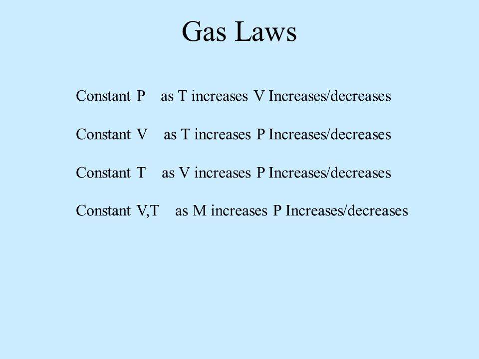 Constant P as T increases V Increases/decreases Constant V as T increases P Increases/decreases Constant T as V increases P Increases/decreases Constant V,T as M increases P Increases/decreases