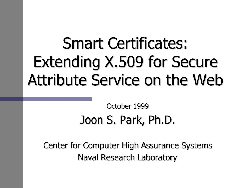 Smart Certificates: Extending X.509 for Secure Attribute Service on the Web October 1999 Joon S.