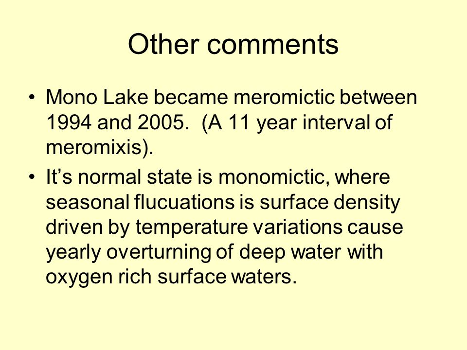 Other comments Mono Lake became meromictic between 1994 and 2005. (A 11 year interval of meromixis). Its normal state is monomictic, where seasonal fl