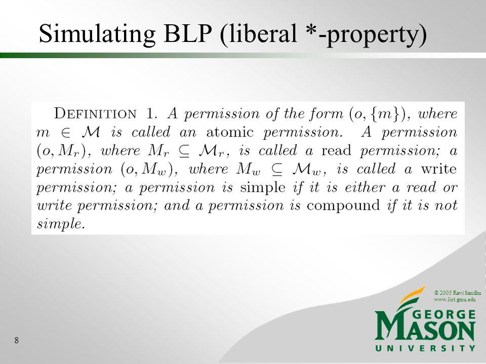 © 2005 Ravi Sandhu www.list.gmu.edu 8 Simulating BLP (liberal *-property)