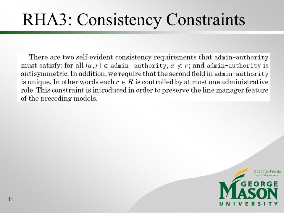 © 2005 Ravi Sandhu www.list.gmu.edu 14 RHA3: Consistency Constraints