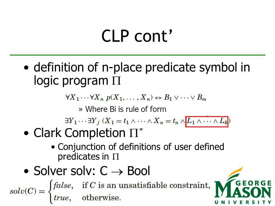 10 CLP cont definition of n-place predicate symbol in logic program »Where Bi is rule of form Clark Completion * Conjunction of definitions of user defined predicates in Solver solv: C Bool