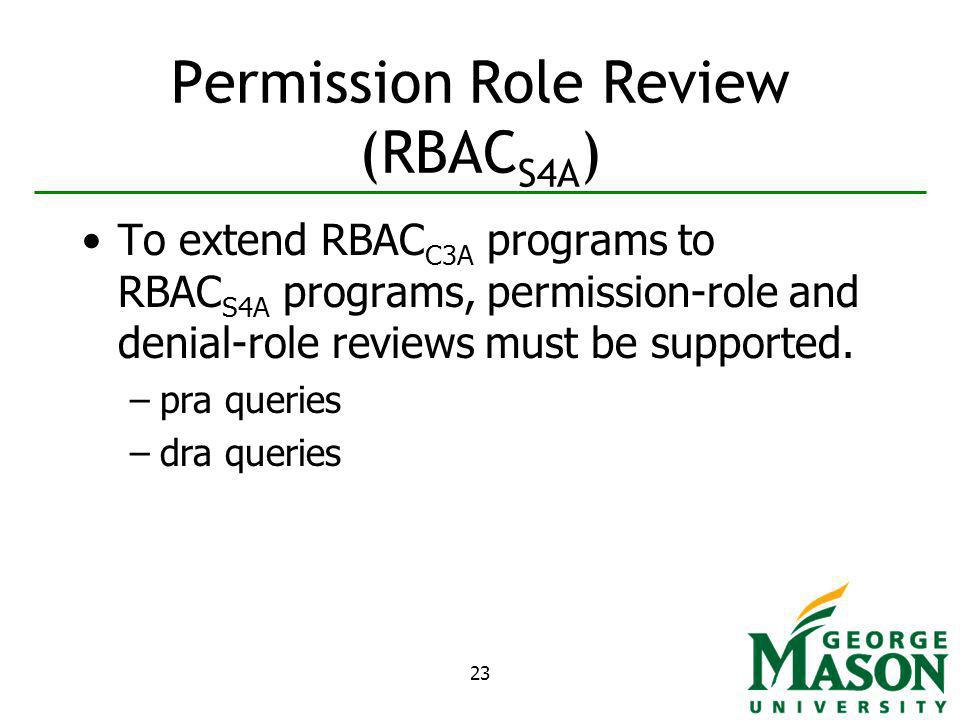 23 Permission Role Review (RBAC S4A ) To extend RBAC C3A programs to RBAC S4A programs, permission-role and denial-role reviews must be supported.