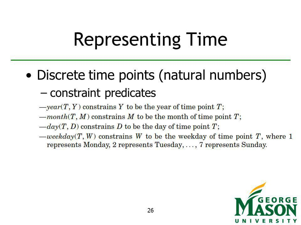 26 Representing Time Discrete time points (natural numbers) –constraint predicates