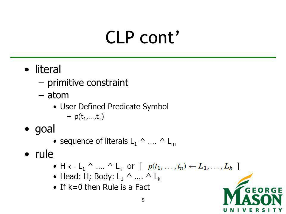8 CLP cont literal –primitive constraint –atom User Defined Predicate Symbol –p(t 1,…,t n ) goal sequence of literals L 1 ^ ….