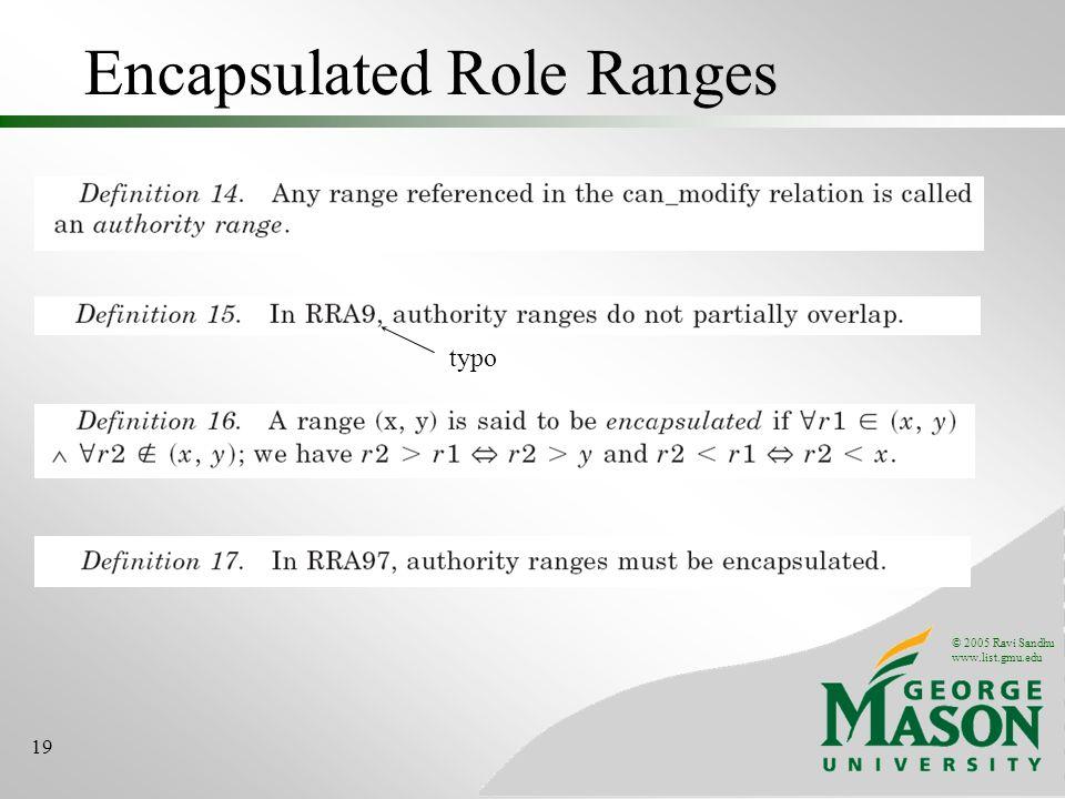 © 2005 Ravi Sandhu www.list.gmu.edu 19 Encapsulated Role Ranges typo