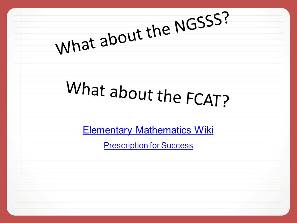 Prescription for Success Elementary Mathematics Wiki What about the NGSSS What about the FCAT