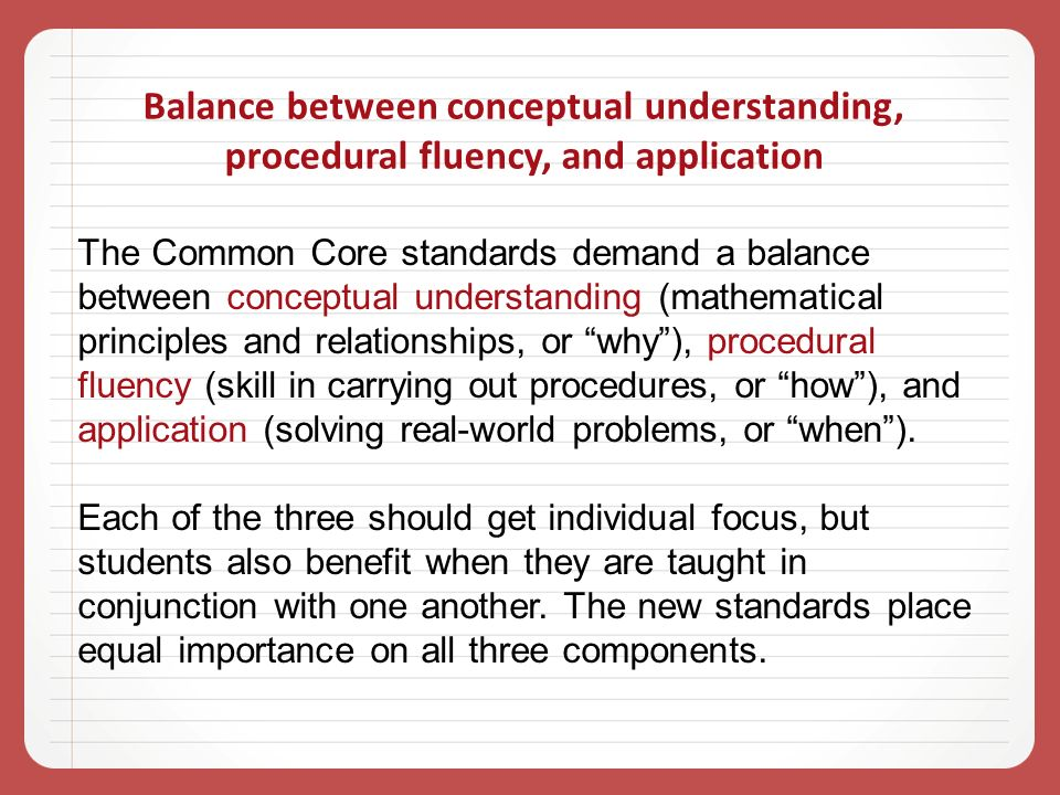 Balance between conceptual understanding, procedural fluency, and application The Common Core standards demand a balance between conceptual understand