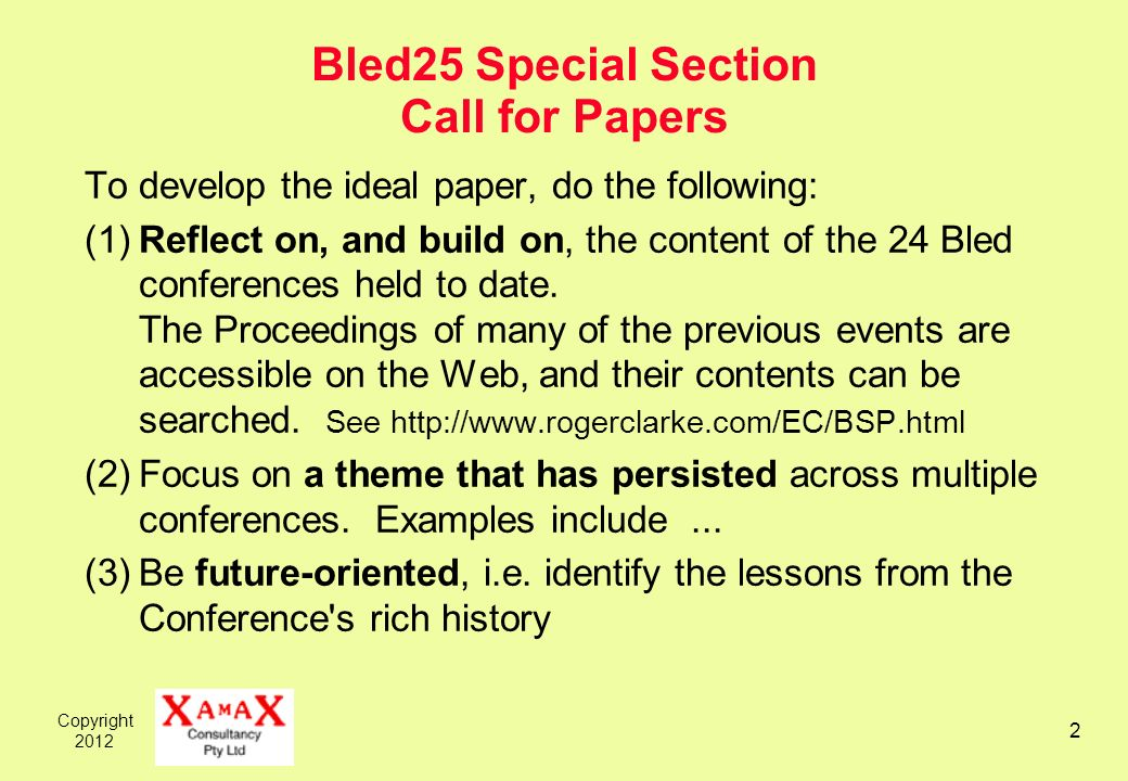 Copyright Bled25 Special Section Call for Papers To develop the ideal paper, do the following: (1)Reflect on, and build on, the content of the 24 Bled conferences held to date.