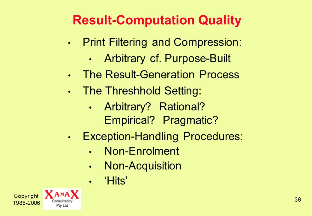 Copyright 1988-2006 36 Result-Computation Quality Print Filtering and Compression: Arbitrary cf.