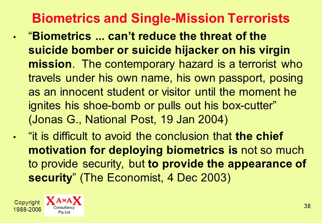 Copyright 1988-2006 38 Biometrics and Single-Mission Terrorists Biometrics...