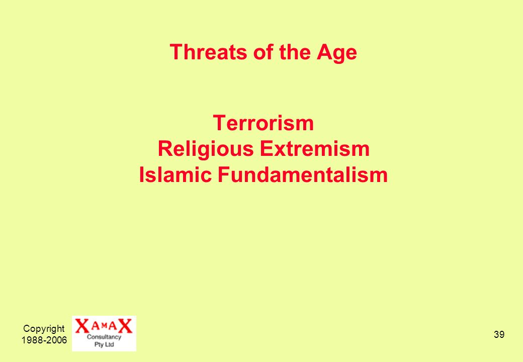 Copyright 1988-2006 39 Threats of the Age Terrorism Religious Extremism Islamic Fundamentalism