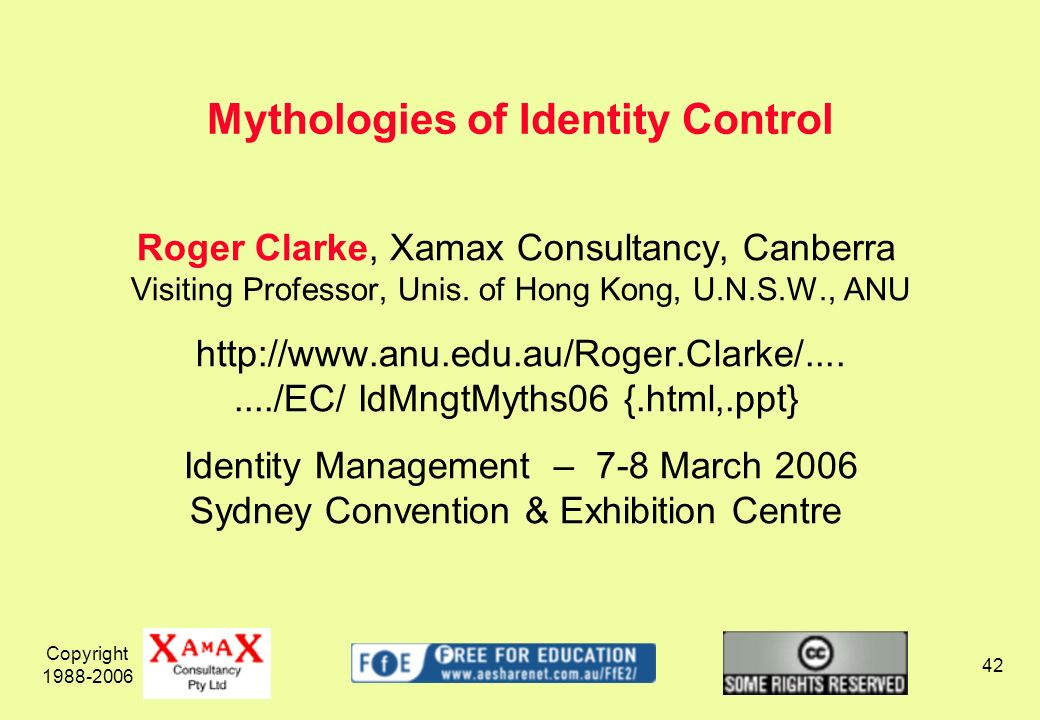 Copyright 1988-2006 42 Roger Clarke, Xamax Consultancy, Canberra Visiting Professor, Unis.