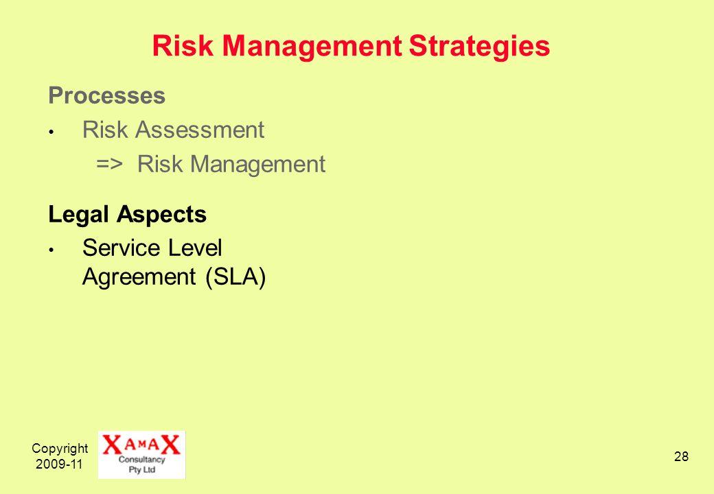 Copyright 2009-11 28 Risk Management Strategies Processes Risk Assessment => Risk Management Legal Aspects Service Level Agreement (SLA)