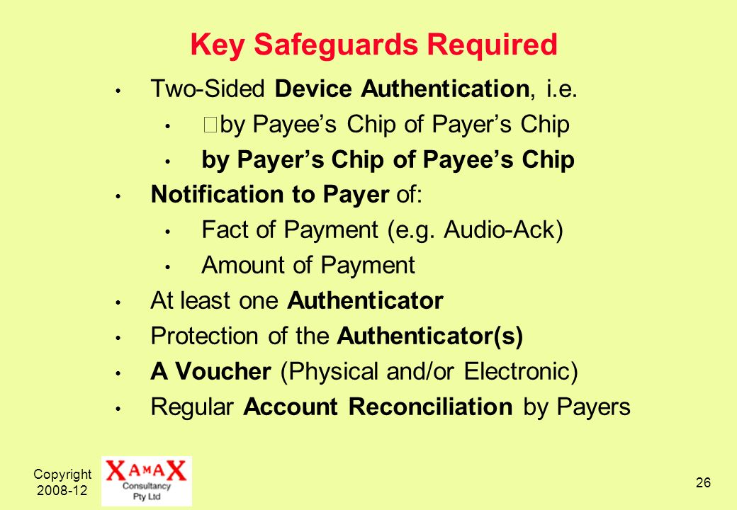 Copyright 2008-12 26 Key Safeguards Required Two-Sided Device Authentication, i.e.