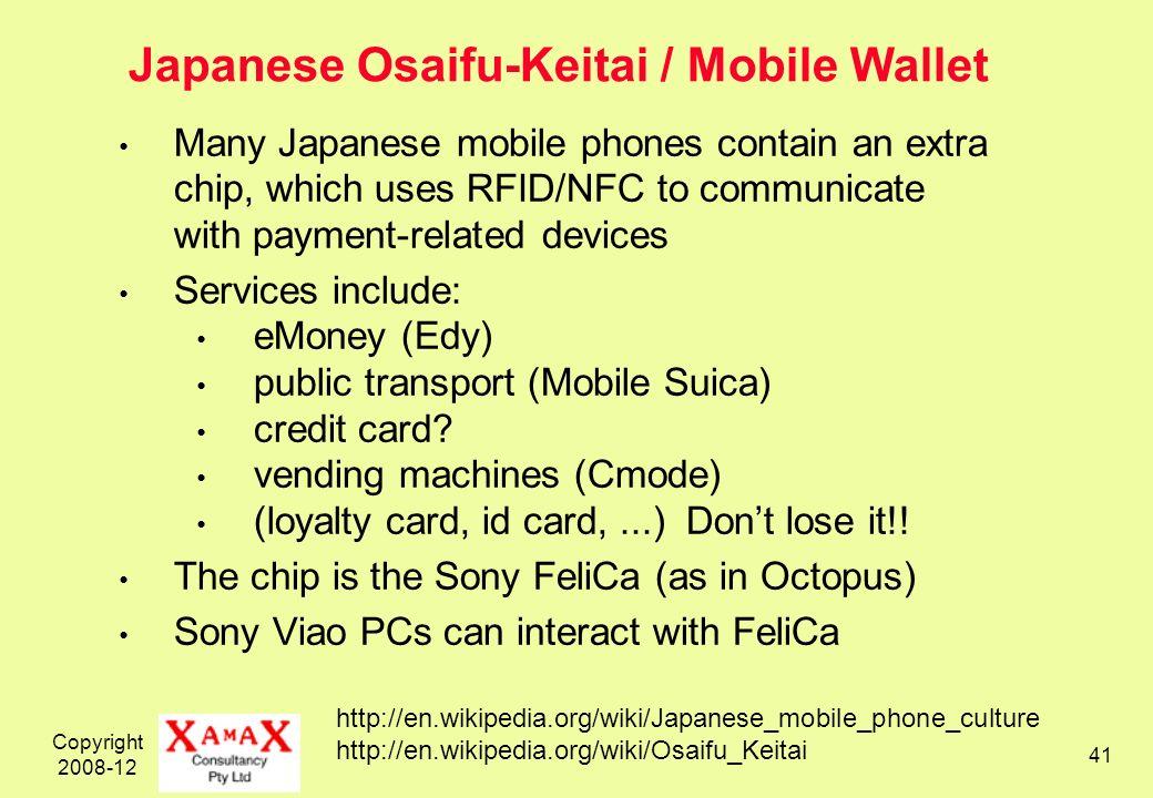 Copyright 2008-12 41 Japanese Osaifu-Keitai / Mobile Wallet http://en.wikipedia.org/wiki/Japanese_mobile_phone_culture http://en.wikipedia.org/wiki/Os